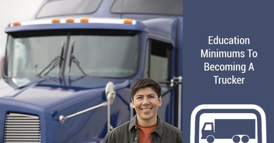 Education Minimums To Becoming A Trucker