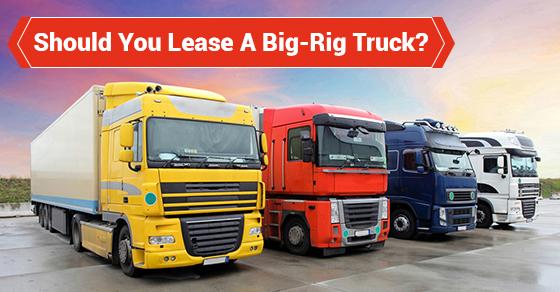Should You Lease A Big-Rig Truck?