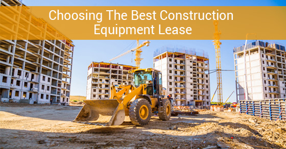 Choosing The Best Construction Equipment Lease