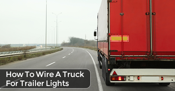 How To Wire A Truck For Trailer Lights basics for wiring a truck for trailer lights truck loan center