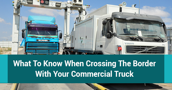 What To Know When Crossing The Border With Your Commercial Truck