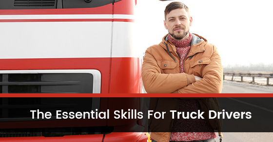 The Essential Skills For Truck Drivers