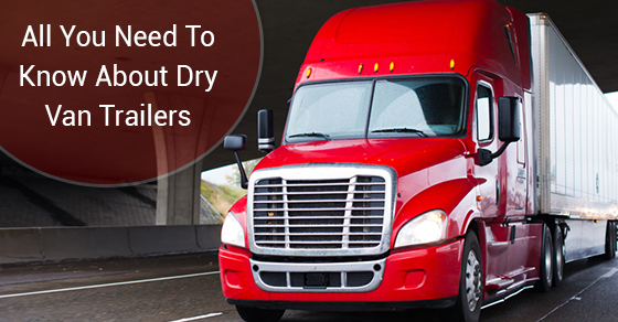 All You Need To Know About Dry Van Trailers