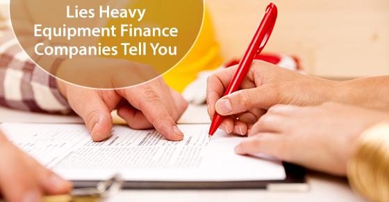 Lies Heavy Equipment Finance Companies Tell You