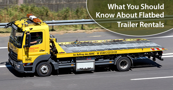 What You Should Know About Flatbed Trailer Rentals