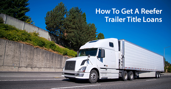 How To Get A Reefer Trailer Title Loans
