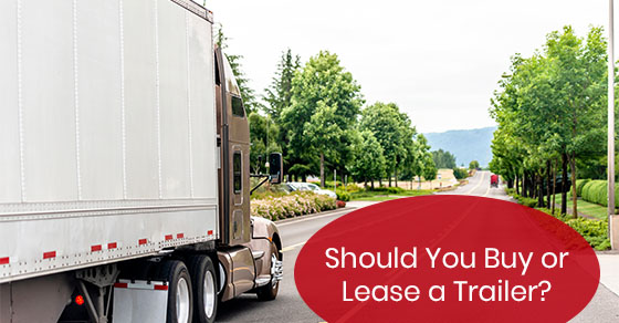 Should You Buy or Lease a Trailer?