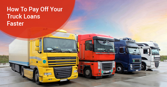 How To Pay Off Your Truck Loans Faster