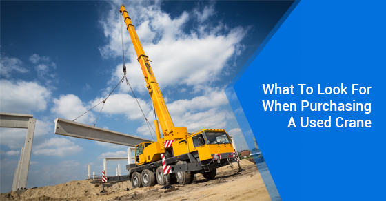 What To Look For When Purchasing A Used Crane