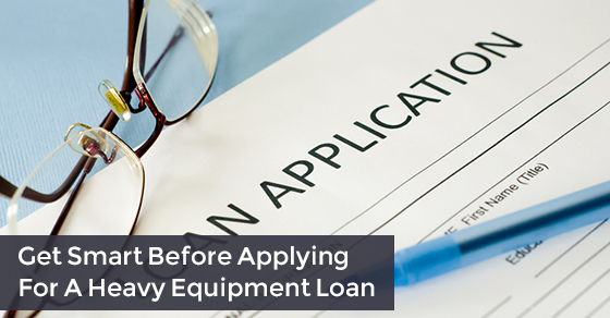 Get Smart Before Applying For A Heavy Equipment Loan