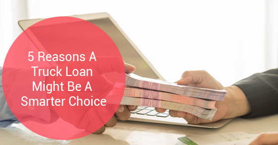 5 Reasons A Truck Loan Might Be A Smarter Choice