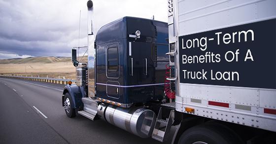 Long-Term Benefits Of A Truck Loan