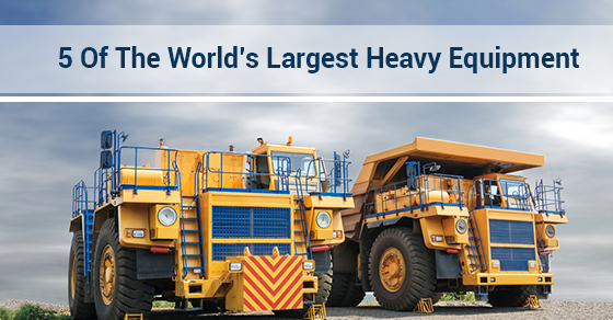 5 Of The World's Largest Heavy Equipment