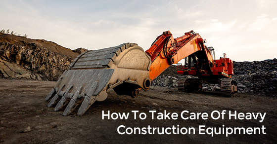 How To Take Care Of Heavy Construction Equipment