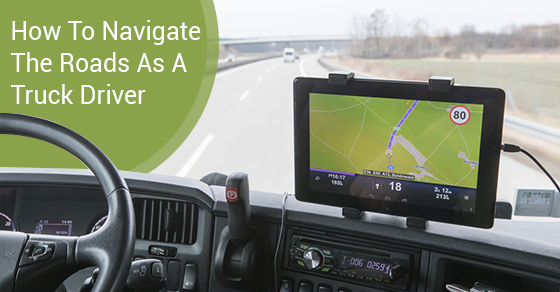 How To Navigate The Roads As A Truck Driver