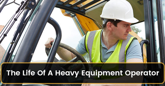 The Life Of A Heavy Equipment Operator