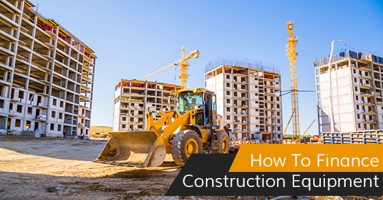 How To Finance Construction Equipment