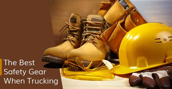 The Best Safety Gear When Trucking