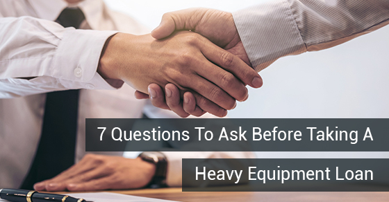 7 Questions To Ask Before Taking A Heavy Equipment Loan