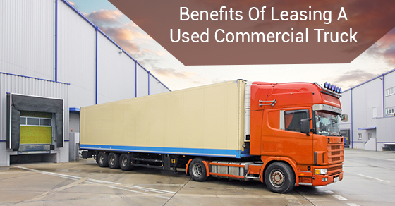 Benefits Of Leasing A Used Commercial Truck