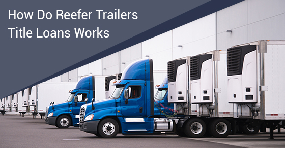 How Do Reefer Trailers Title Loans Works