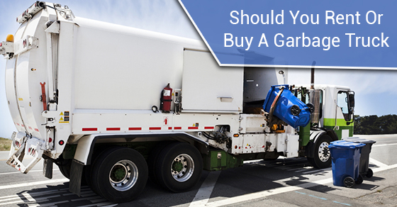 Should You Rent Or Buy A Garbage Truck