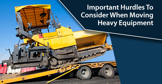 Important Hurdles To Consider When Moving Heavy Equipment