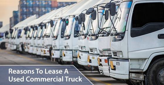 Reasons To Lease A Used Commercial Truck