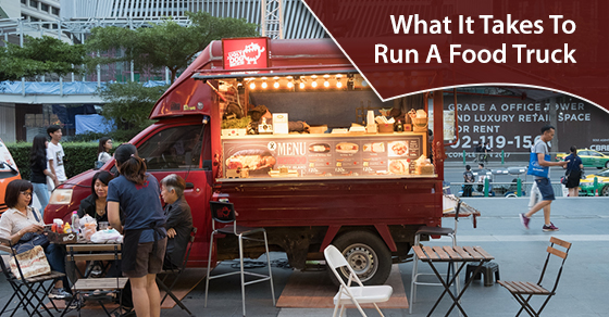 What It Takes To Run A Food Truck