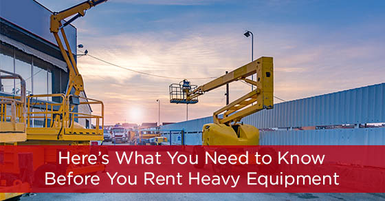Here's What You Need to Know Before You Rent Heavy Equipment