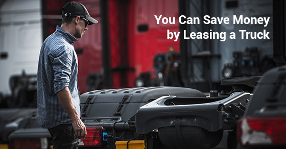 You Can Save Money by Leasing a Truck