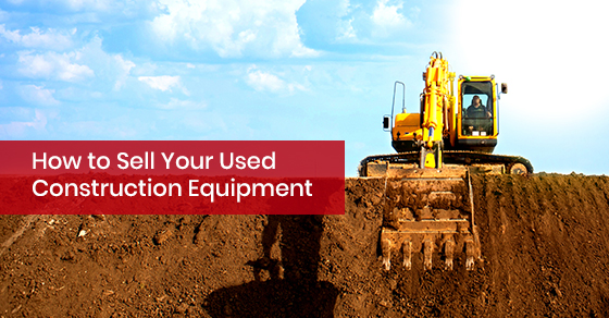 How to sell your used construction equipment?