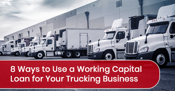 8 Ways to Use a Working Capital Loan for Your Trucking Business