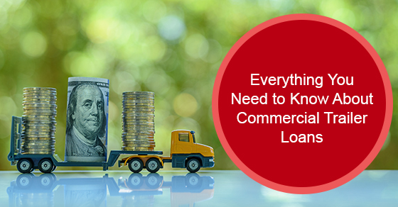 Everything You Need to Know About Commercial Trailer Loans